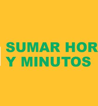 Sumar Horas y Minutos en Excel