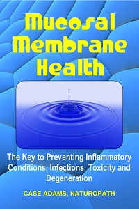 Mucosal Membrane Health by Case Adams, PhD Naturopath