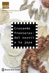 Cruzando fronteras: del textil a la joya   Museo de Arte Popular José Hernández Buenos Aires Argentina