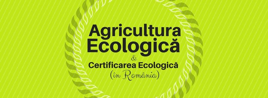 Ce înseamnă agricultura ecologică și certificarea în România?