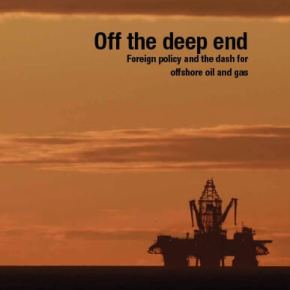 Off The Deep End - Foreign Policy and the dash for offshore oil and gas