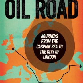 "Book launch @ Daunt's: ""The Oil Road"" - 6:30pm 18th Sept"