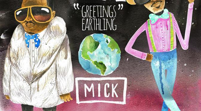 """MICK – """"Greetings Earthlings"""""""