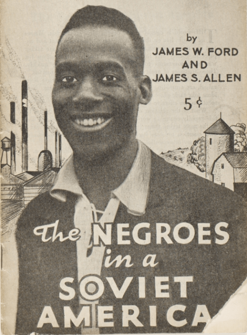 Cover of a 1935 pamphlet, The Negroes in a Soviet America, written by James W. Ford, three-time Vice-Presidential candidate for the Communist Party USA, and James S. Allen, a Party expert on African-American history.