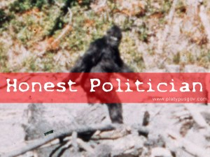 Honest Politician is like Big Foot - A Myth