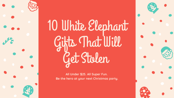 10 White Elephant Gifts That Will Get Stolen