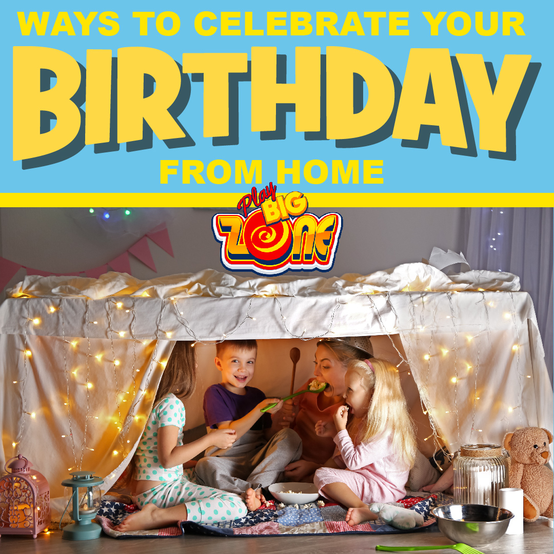 How To Celebrate A Birthday From Home Play Big Zone