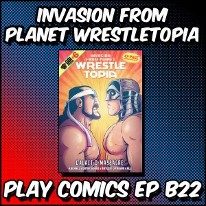 Invasion from Planet Wrestletopia with Ed Kuehnel and Matt Entin