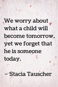 We worry about what a child will become