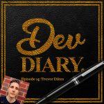 Dev Diary Trevor Dikes
