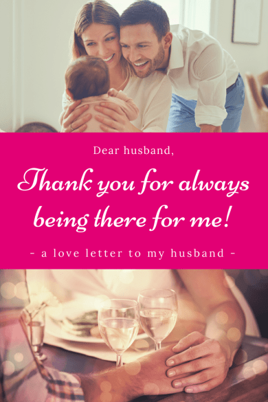 A love letter to my husband, the most wonderful man in my life - Thank you for loving me even in the most difficult times of my life! Even in the moments when I wasn't the wife that I hoped to be. You always stood by me. You never gave up on us. And this means more than anything to me! | Love letter to husband | Love letter for him | Love letter from wife