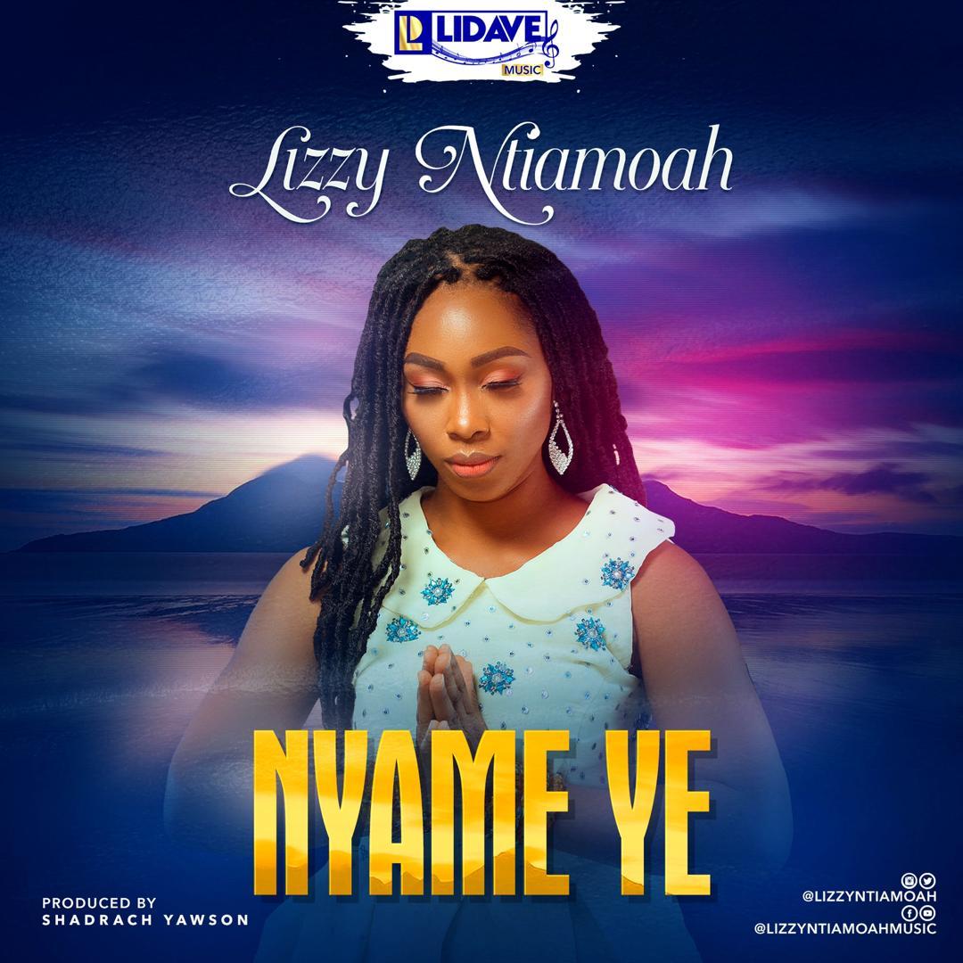 Lizzy Ntiamoah - Nyame Ye (Prod. By Shadrach)