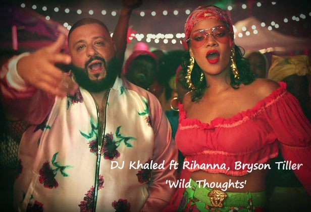 DJ Khaled ft Rihanna, Bryson Tiller – 'Wild Thoughts'