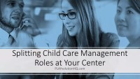 Splitting Child Care Management Roles at Your Center