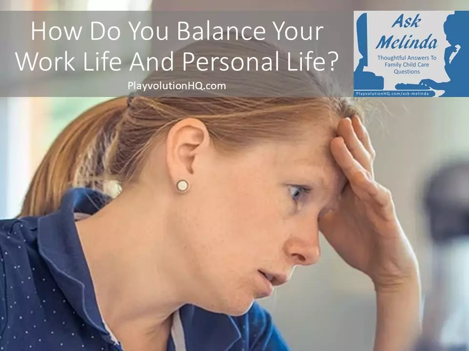 How Do You Balance Your Work Life And Personal Life