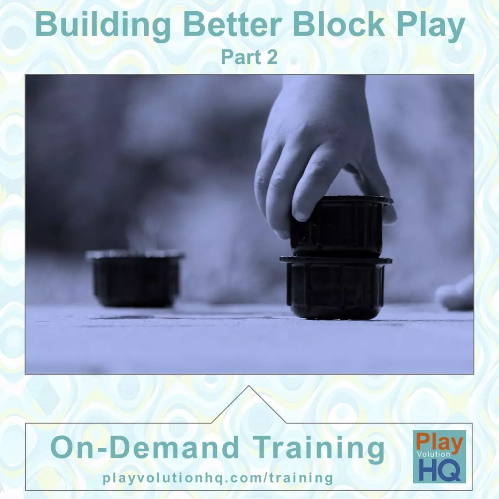 Building Better Block Play Part 2