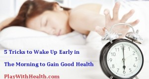 5 Tricks to Wake Up Early in The Morning to Gain Good Health