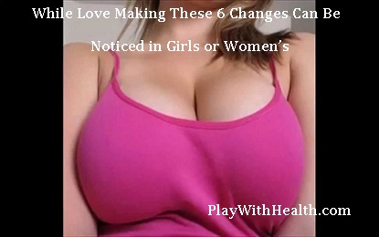 While Love Making These 6 Changes Can Be Noticed in Girls or Women's Breasts