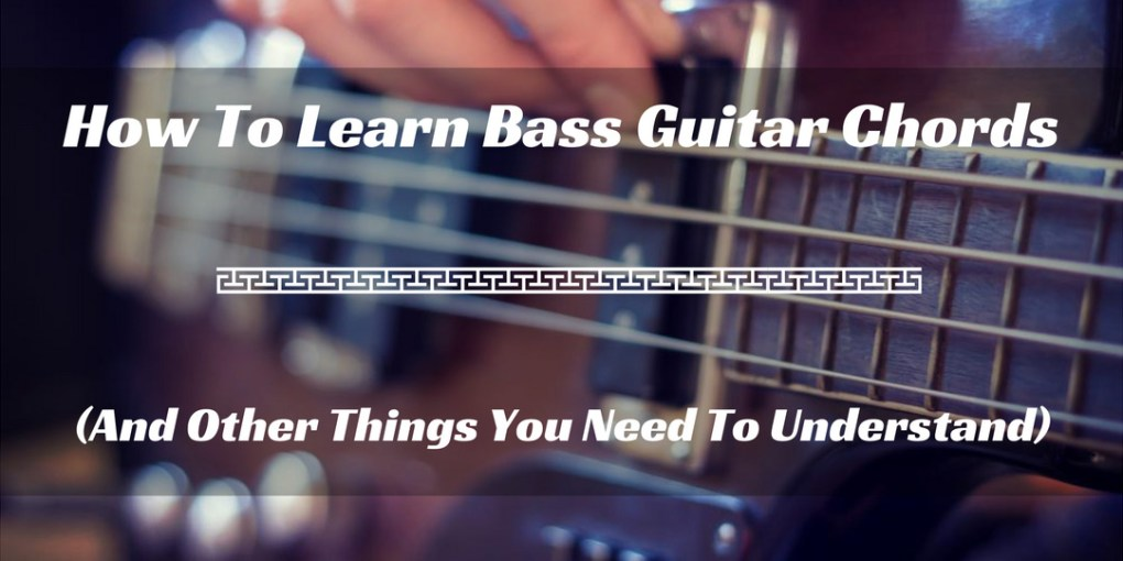 How To Learn Bass Guitar Chords And Other Things You Need To