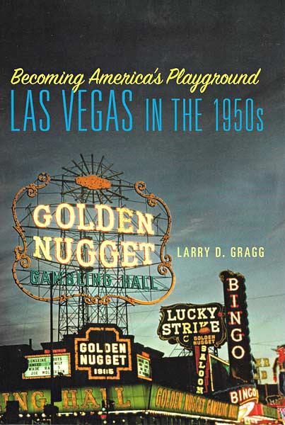 Becoming America's Playground: Las Vegas in the 1950s by Larry Gragg