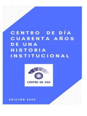 Centro de Día: cuarenta años de una historia institucionales el título del segundo libro institucional compilado por Roberto Eduardo Barca director del establecimiento.
