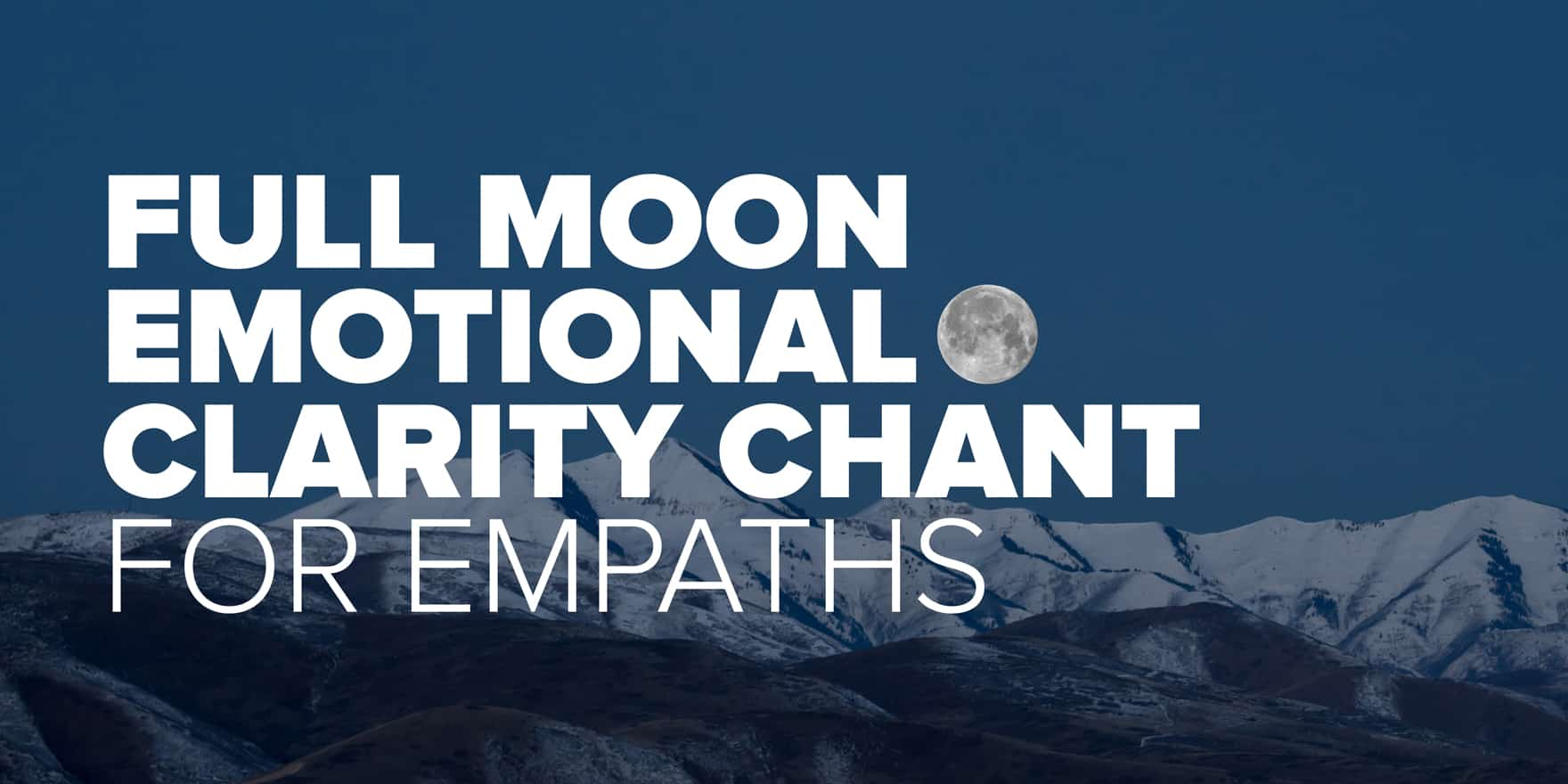 Full Moon Emotional Clarity Chant For Empaths Plentiful