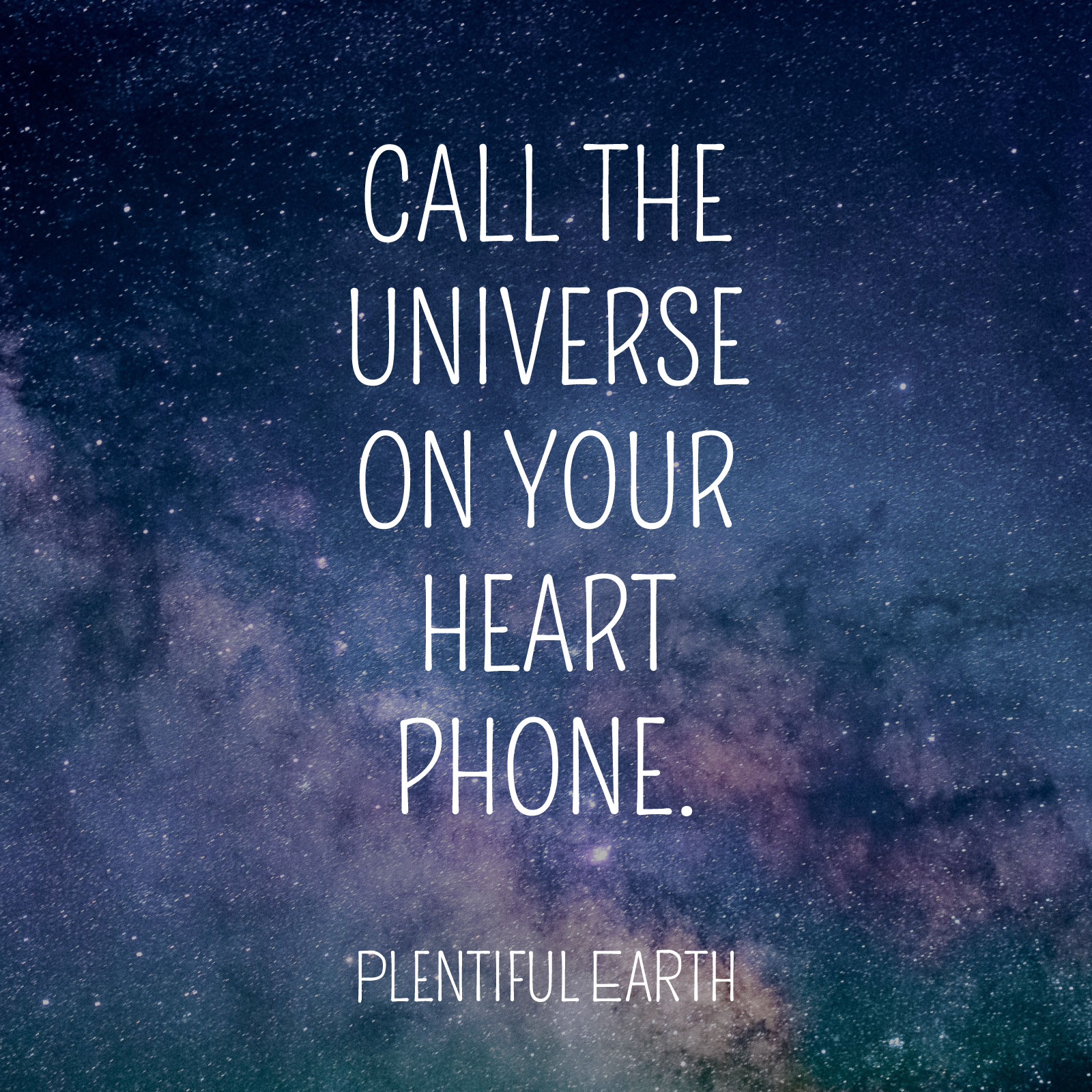 Call The Universe On Your Heart Phone Quote Plentiful Earth