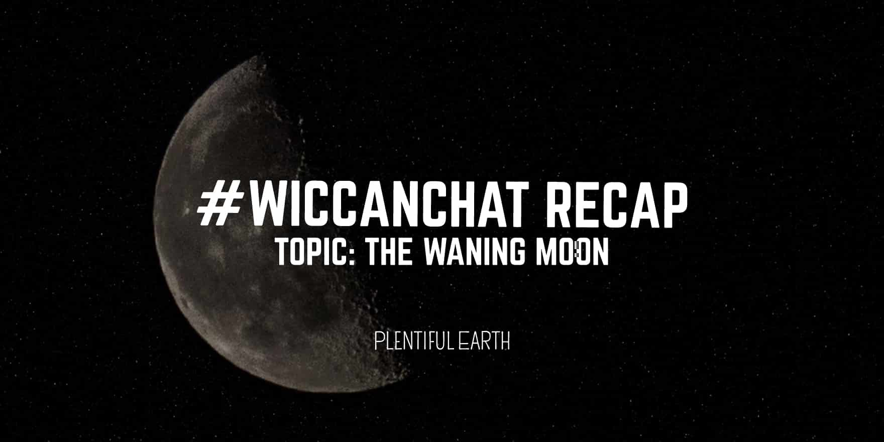The Waning Moon Your Wiccanchat Recap Plentiful Earth