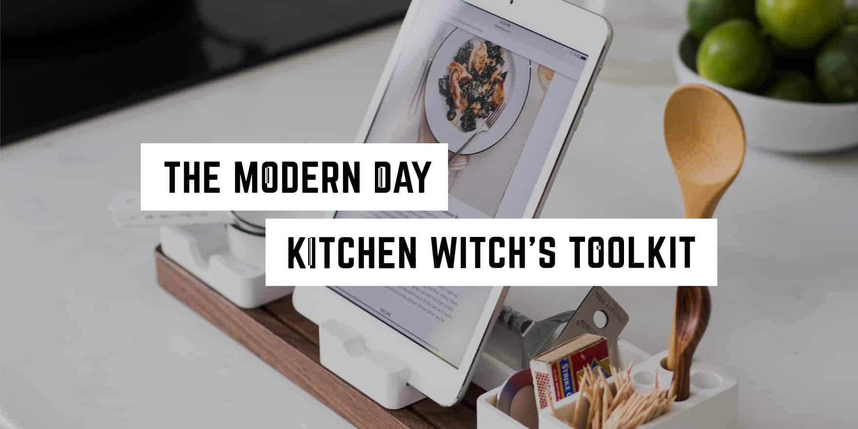 The Modern Kitchen Witch S Toolkit Plentiful Earth