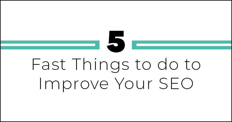 Five Fast Things to do to Improve Your SEO