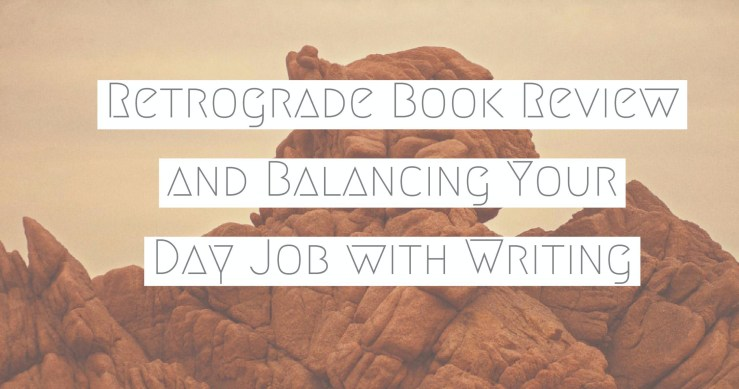 Retrograde Book Review And Balancing Your Day Job With Writing