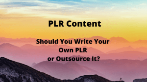 Should You Write Your Own PLR or Outsource It?