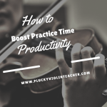 How to Boost Your Practice Time Productivity