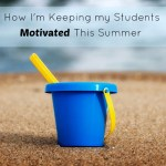 How I'm Keeping My Students Motivated this Summer