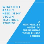 What Do I Really Need in My Violin Studio?