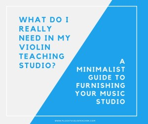 Do you have these essential items in your violin studio? Is your studio filled with clutter that you never even use? Here's what you really need to have..