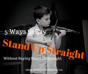 How to help your students with their violin posture...without nagging. --Plucky Violin Teacher