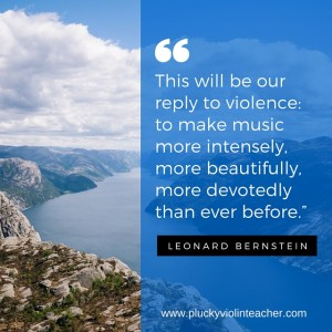 """""""This will be our reply to violence: to make music more intensely, more beautifully, more devotedly than ever before."""""""