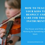 How to Teach Your Kids to Respect Their Instruments