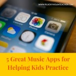 Five Great Music Apps For Helping Kids Practice