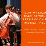 Help! My Suzuki Teacher Won't Let Us Go to the Next Piece!