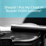 Should You Put Your Child In Suzuki Lessons?