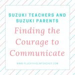 Suzuki Parents and Suzuki Teachers: Finding The Courage to Communicate