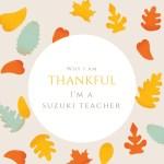 Why I'm Grateful I'm a Suzuki Teacher
