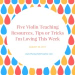 Five Violin Teaching Tips, Tricks, and Resources I'm Loving This Week — August 25, 2017
