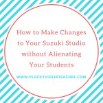 How to Make Changes to Your Suzuki Studio without Alienating Your Students