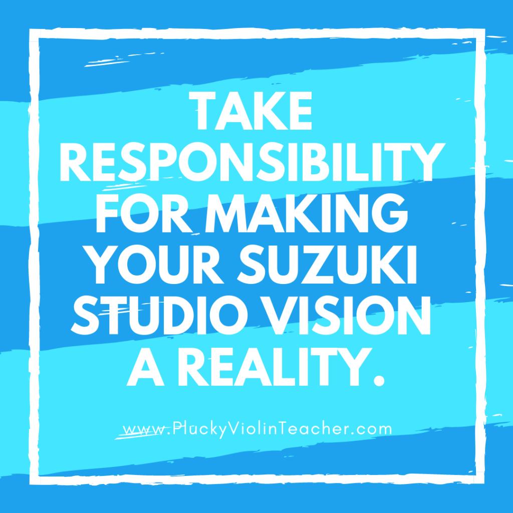 You can take responsibility for making your studio vision a reality.via PluckyViolinTeacher.com