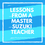 Lessons from a Master Suzuki Teacher