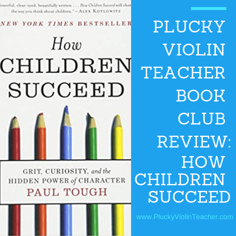 Plucky Violin Teacher Book Club Review: How Children Succeed by Paul Tough...