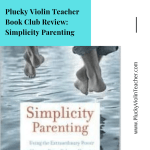 Plucky Violin Teacher Book Club Review: Simplicity Parenting